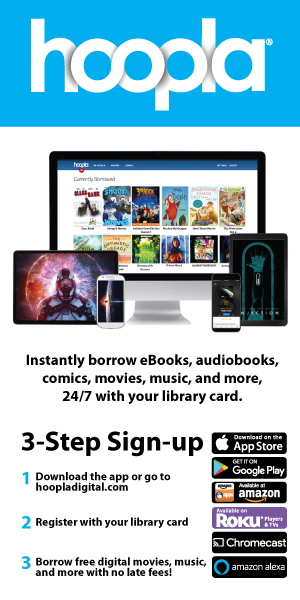 image: movie and book snippets displayed on screens of different sizes. logo links to apple store, google play, amazon, roku, chromecast. text: hoopla. instantly borrow ebooks, audiobooks, comics, movies, music, and more, 24/7 with your library card. 3 step sign-up. 1. download the app or go to hoopladigital.com 2. register with your library card. 3. borrow free digital movies, music, and more with no late fees!